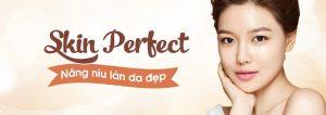 CHĂM SÓC DA MẶT SKIN PERFECT – NÂNG NIU LÀN DA ĐẸP